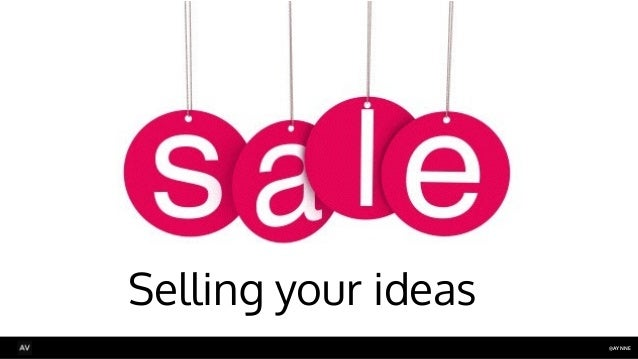 @AYNNE  Selling your ideas