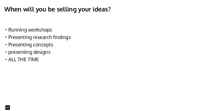 When will you be selling your ideas?  • Running workshops  • Presenting research findings  • Presenting concepts  • presen...