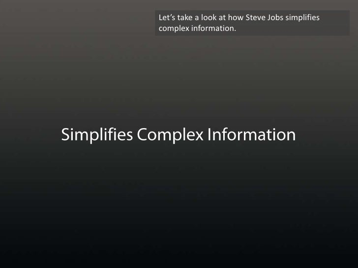 Let's take a look at how Steve Jobs simplifies complex information. <br />Simplifies Complex Information<br />