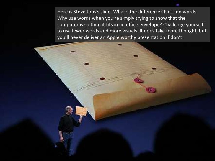 Here is Steve Jobs's slide. What's the difference? First, no words. Why use words when you're simply trying to show that t...