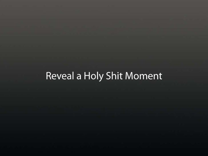 Reveal a Holy Shit Moment<br />