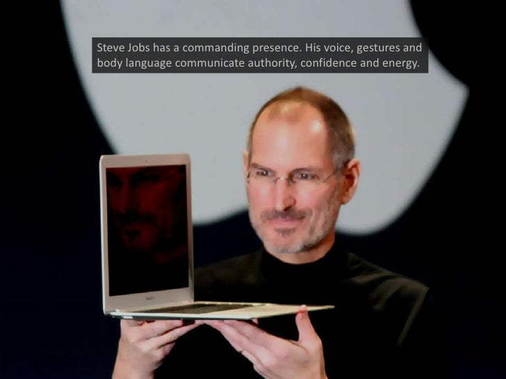 Steve Jobs has a commanding presence. His voice, gestures and body language communicate authority, confidence and energy.<...