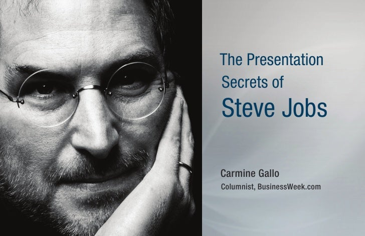 The Presentation Secrets of Steve Jobs  Carmine Gallo Columnist, BusinessWeek.com
