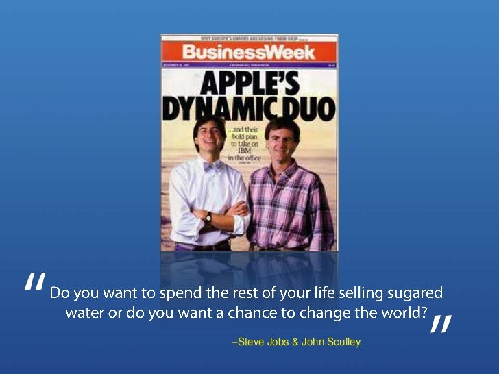 Do you want to spend the rest of your life selling sugared water or do you want a chance to change the world?<br />–Steve ...