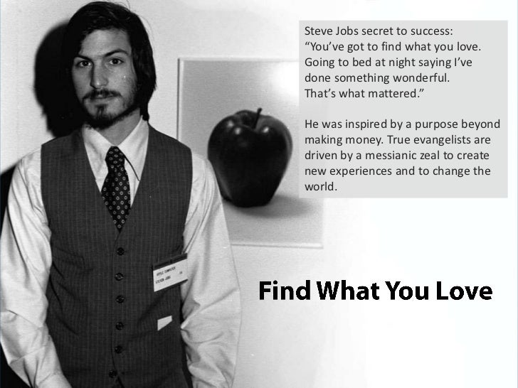 """Steve Jobs secret to success: """"You've got to find what you love. Going to bed at night saying I've done something wonderfu..."""