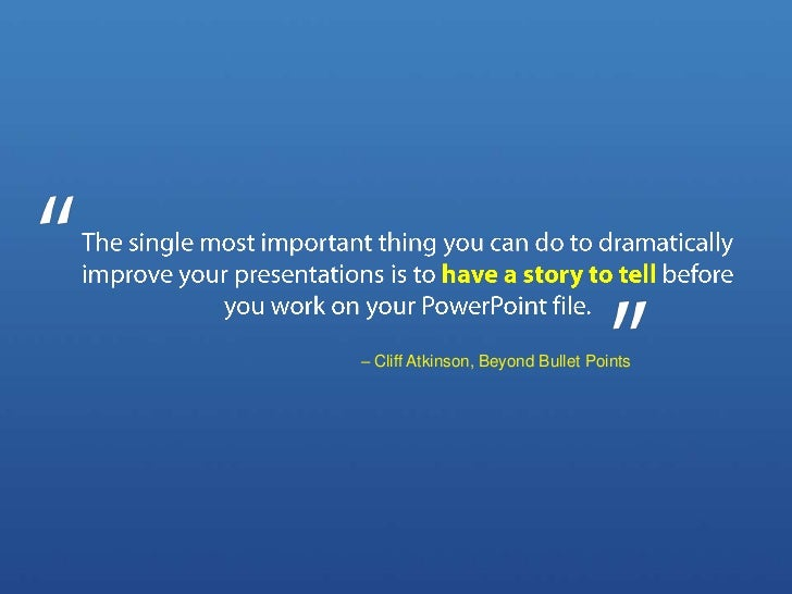 The single most important thing you can do to dramatically improve your presentations is to have a story to tell before yo...
