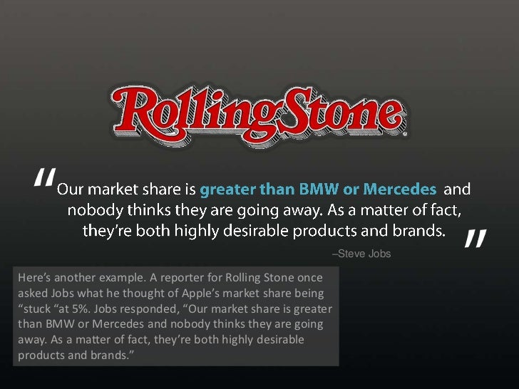 Our market share is greater than BMW or Mercedes  and nobody thinks they are going away. As a matter of fact, they're both...