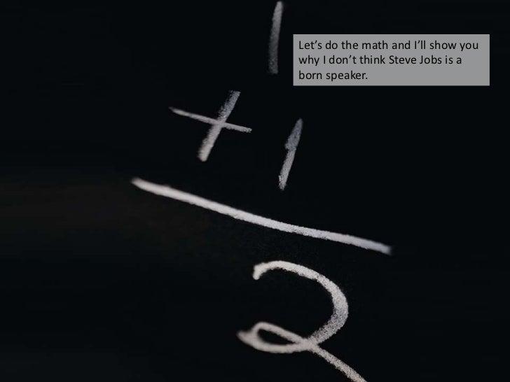 Let's do the math and I'll show you why I don't think Steve Jobs is a born speaker. <br />