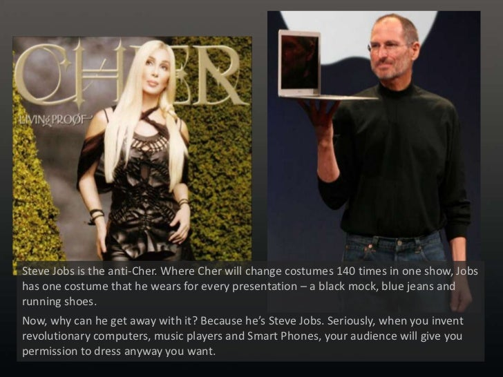 Steve Jobs is the anti-Cher. Where Cher will change costumes 140 times in one show, Jobs has one costume that he wears for...