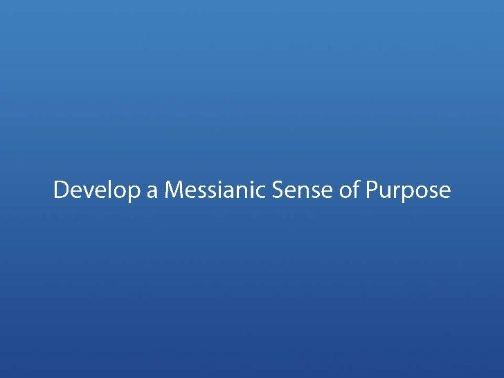Develop a Messianic Sense of Purpose<br />