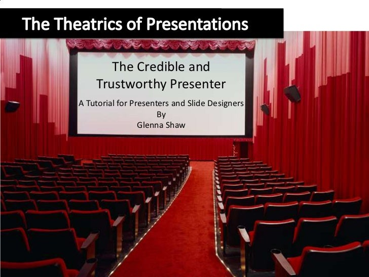 The Credible and    Trustworthy PresenterA Tutorial for Presenters and Slide Designers                      By            ...