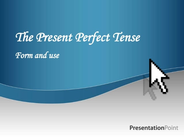 The Present Perfect TenseForm and use