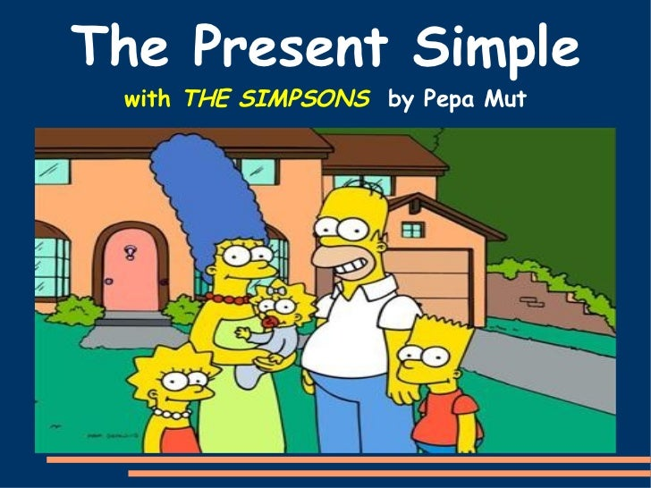 The Present Simple  with  THE SIMPSONS  by Pepa Mut