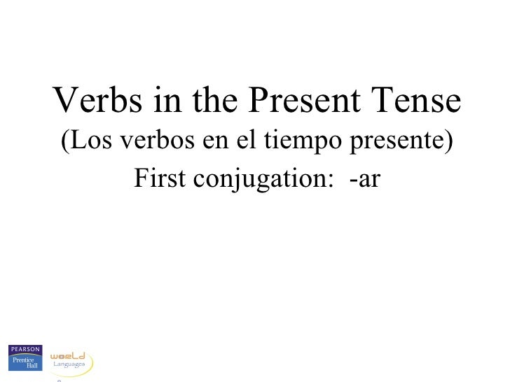 Verbs in the Present Tense(Los verbos en el tiempo presente)      First conjugation: -ar