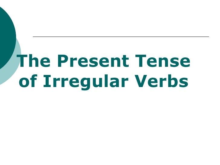 The Present Tense of Irregular Verbs