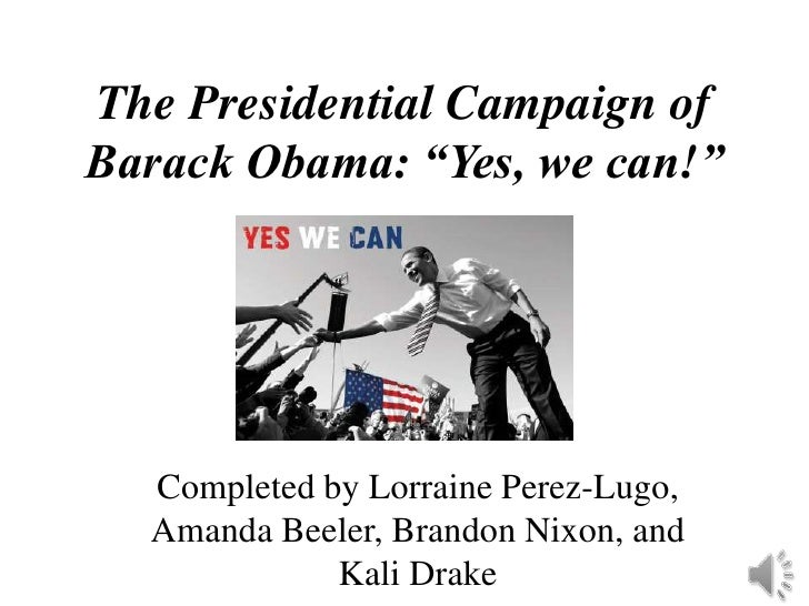 "The Presidential Campaign of Barack Obama: ""Yes, we can!""<br />Completed by Lorraine Perez-Lugo, Amanda Beeler, Brandon Ni..."
