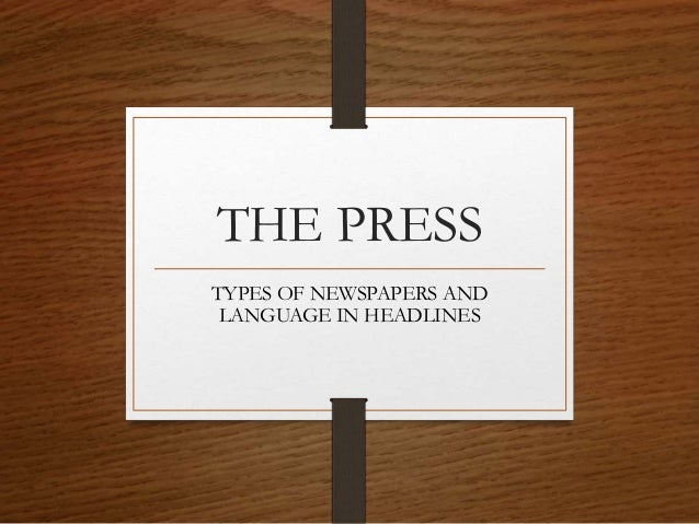 THE PRESS TYPES OF NEWSPAPERS AND LANGUAGE IN HEADLINES