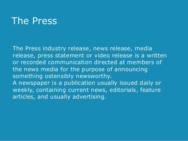 The Press The Press industry release, news release, media release, press statement or video release is a written or record...
