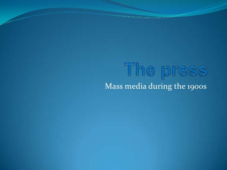 Thepress<br />Mass media duringthe 1900s<br />