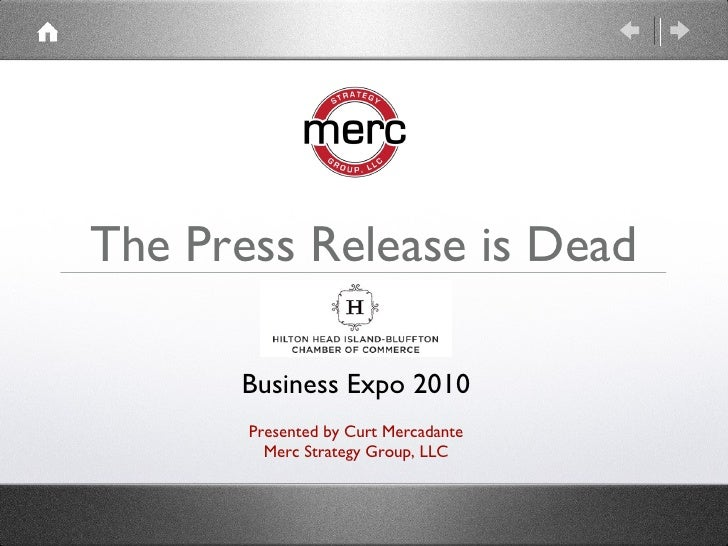 The Press Release is Dead Presented by Curt Mercadante Merc Strategy Group, LLC Business Expo 2010