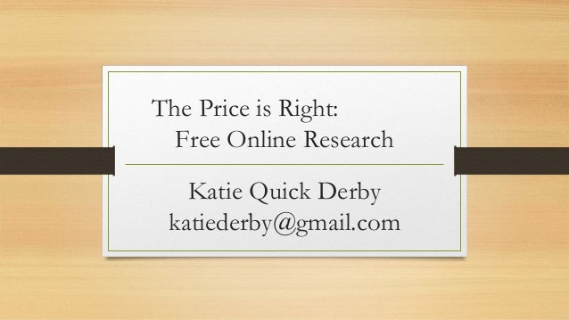 The Price is Right: Free Online Research Katie Quick Derby katiederby@gmail.com