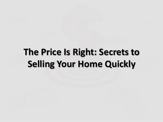 The Price Is Right: Secrets toSelling Your Home Quickly