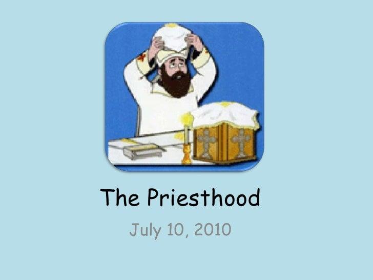 The Priesthood<br />July 10, 2010<br />