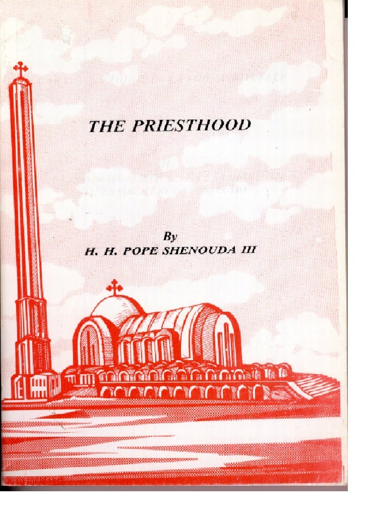 E COPTIC ORTHODOX  PATRIARCHATE                 PRIESTHOOD                      BY        H.H. POPE SHENOUDA III          ...