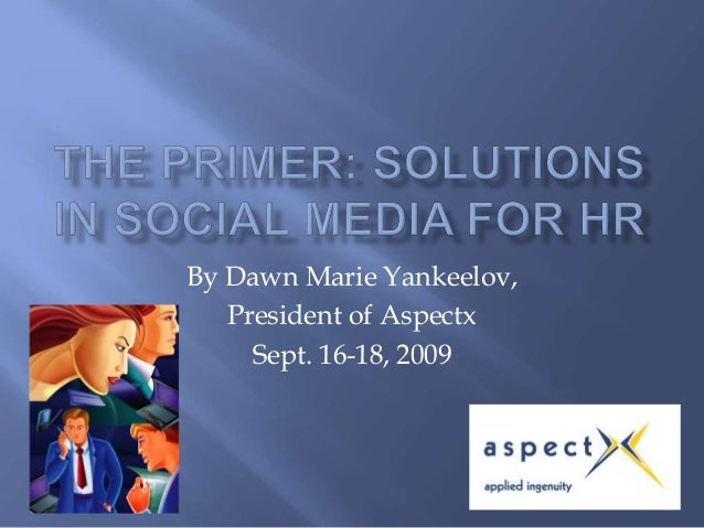 By Dawn Marie Yankeelov, President of Aspectx Sept. 16-18, 2009