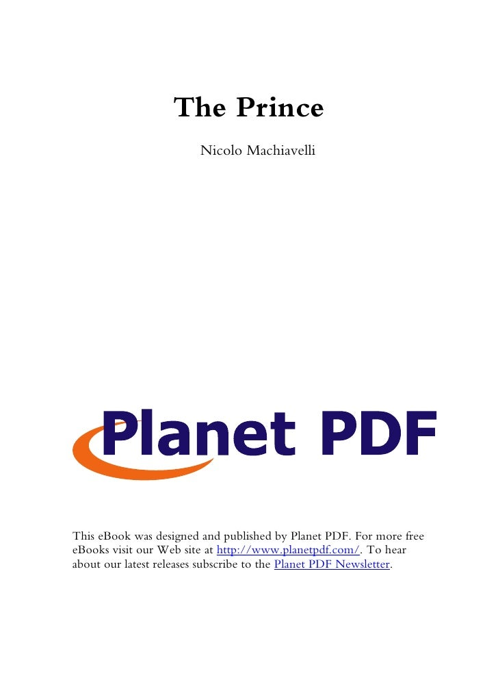The Prince                        Nicolo Machiavelli     This eBook was designed and published by Planet PDF. For more fre...