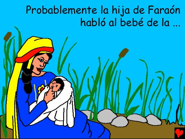 Probablemente la hija de Faraón          habló al bebé de la ...
