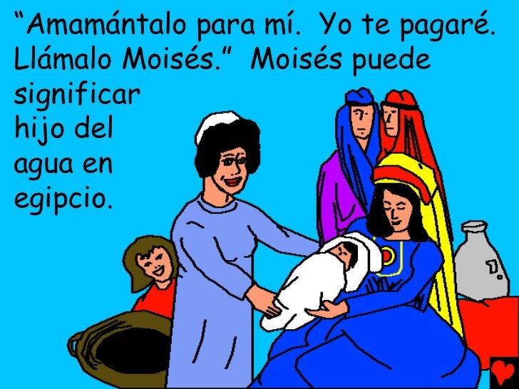 """Amamántalo para mí. Yo te pagaré.Llámalo Moisés."" Moisés puedesignificarhijo delagua enegipcio."