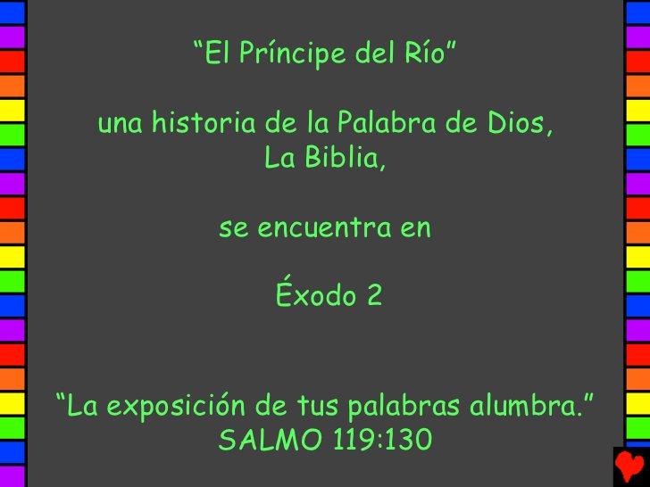 """""""El Príncipe del Río""""   una historia de la Palabra de Dios,                La Biblia,            se encuentra en          ..."""