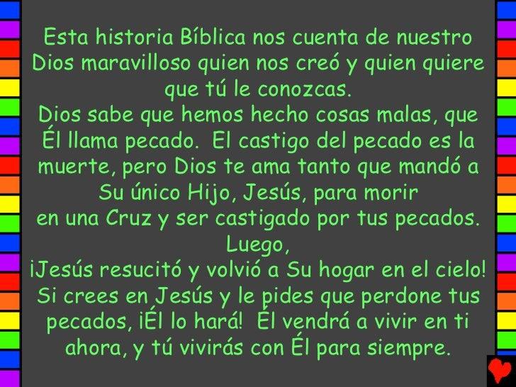 Esta historia Bíblica nos cuenta de nuestroDios maravilloso quien nos creó y quien quiere              que tú le conozcas....
