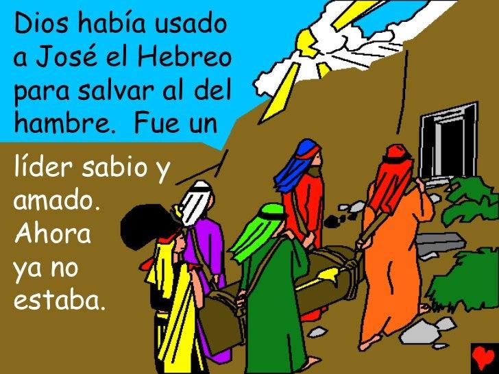 Dios había usadoa José el Hebreopara salvar al delhambre. Fue unlíder sabio yamado.Ahoraya noestaba.