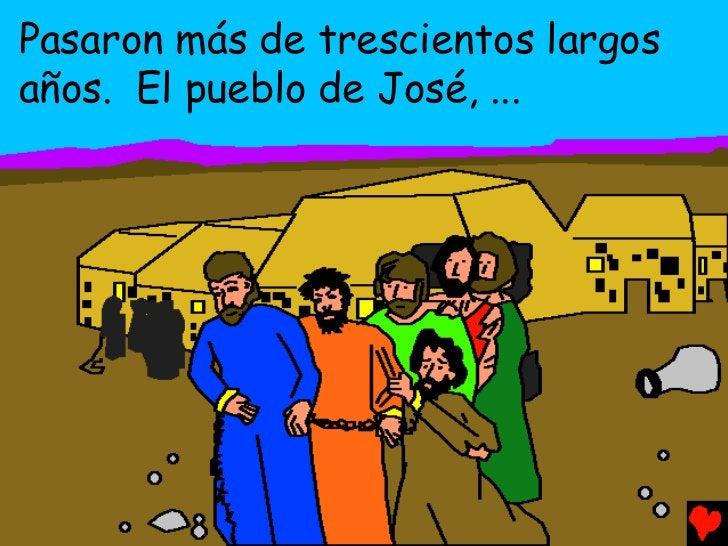 Pasaron más de trescientos largosaños. El pueblo de José, ...