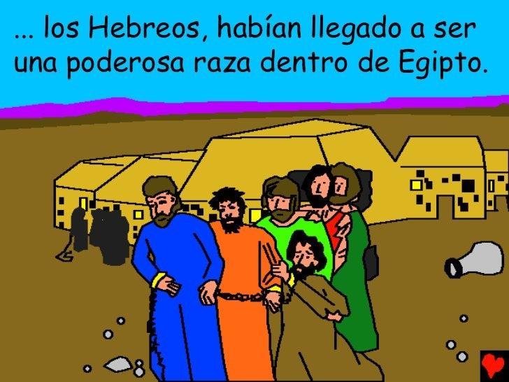 ... los Hebreos, habían llegado a seruna poderosa raza dentro de Egipto.
