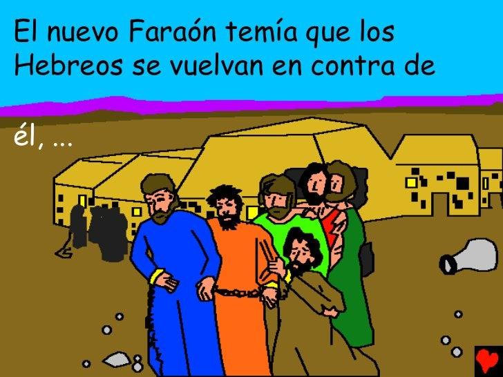 El nuevo Faraón temía que losHebreos se vuelvan en contra deél, ...