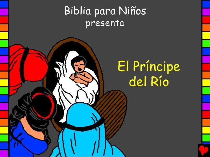 Biblia para Niños    presenta           El Príncipe             del Río