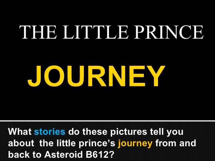 THE LITTLE PRINCE What  stories  do these pictures tell you about  the little prince's  journey  from and back to Asteroid...
