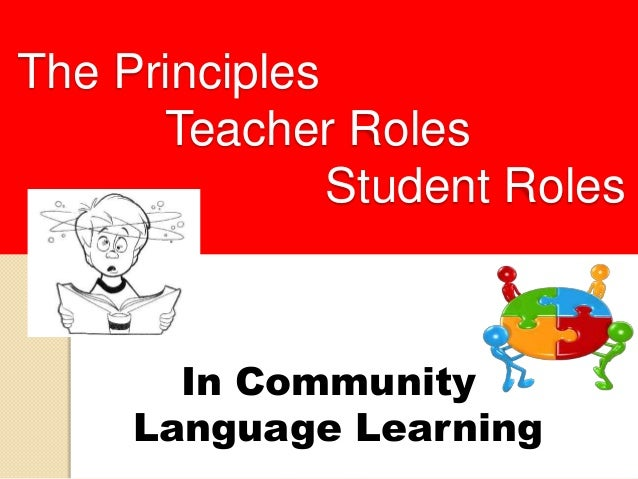 The Principles Teacher Roles Student Roles  In Community Language Learning