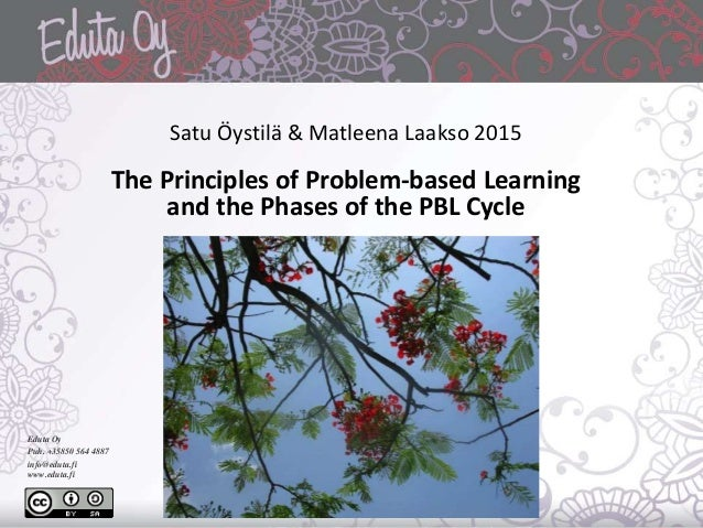 Satu Öystilä & Matleena Laakso 2015 The Principles of Problem-based Learning and the Phases of the PBL Cycle Eduta Oy Puh....