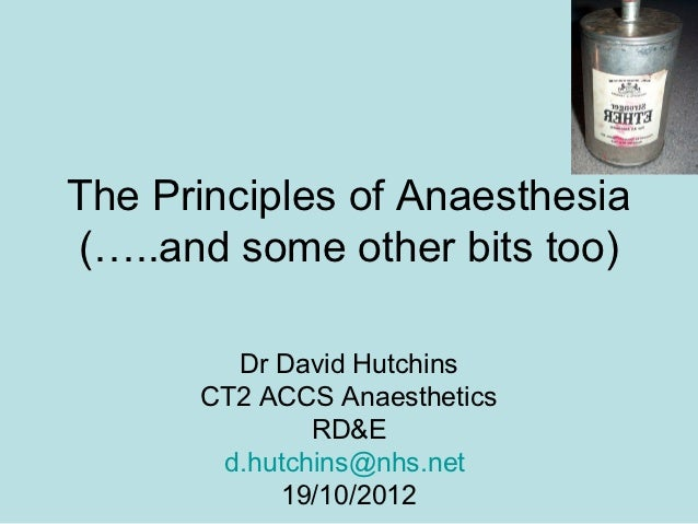 The Principles of Anaesthesia(…..and some other bits too)        Dr David Hutchins      CT2 ACCS Anaesthetics             ...