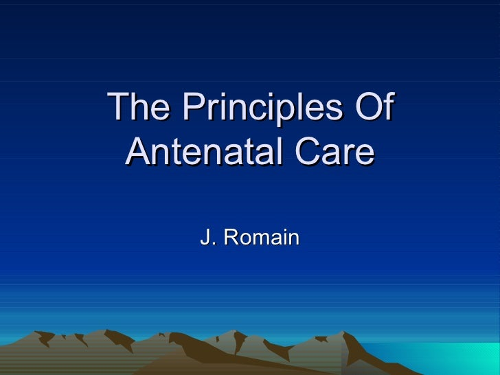 The Principles Of Antenatal Care J. Romain