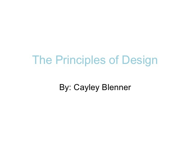 The Principles of Design     By: Cayley Blenner