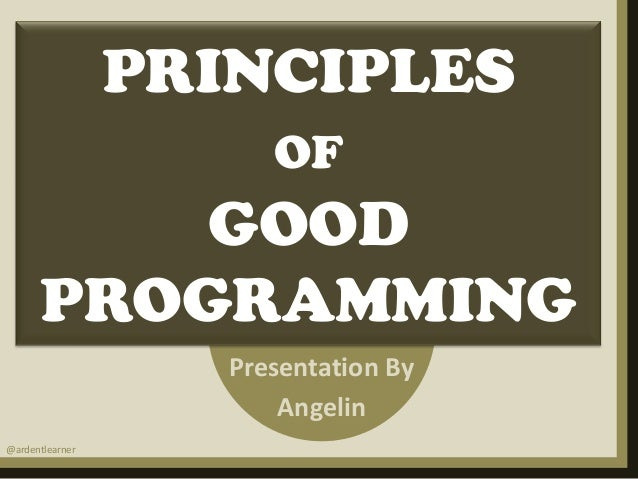 PRINCIPLES OF  GOOD PROGRAMMING Presentation By Angelin @ardentlearner