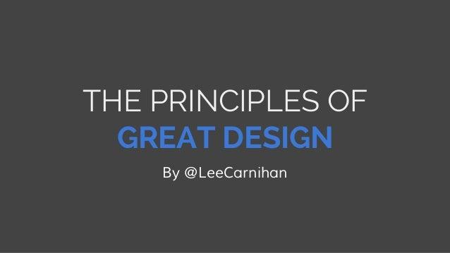 THE PRINCIPLES OF GREAT DESIGN By @LeeCarnihan