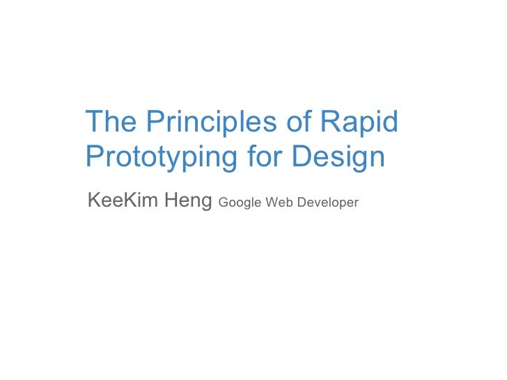The Principles of Rapid Prototyping for Design KeeKim Heng Google Web Developer