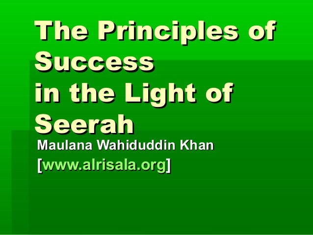 The Principles ofThe Principles of SuccessSuccess in the Light ofin the Light of SeerahSeerah Maulana Wahiduddin KhanMaula...