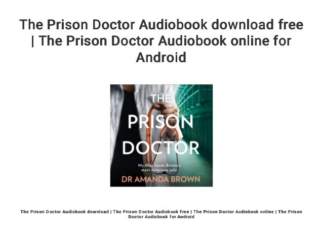 The Prison Doctor Audiobook Download Free The Prison Doctor Audiobo